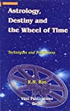 Astrology, Destiny and the Wheel of Time: Techniques and Predictions