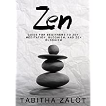 Zen: Guide for Beginners to Zen, Meditation, Buddhism, and Zen Buddhism (The Peace of Mind Series Book 1) (English Edition)