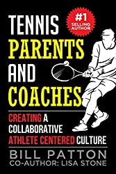 Tennis Coaches and Parents: Creating a Collaborative Athlete Centered Culture (Winning Tennis Book 3)
