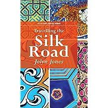 Travelling the Silk Road (Jolyn Jones Travel Books)