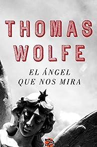 El ángel que nos mira par Thomas Wolfe