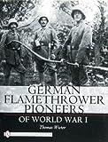 German Flamethrower Pioneers of World War I (Schiffer Military History)