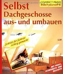 Selbst Dachgeschosse aus- und umbauen: Schritt für Schritt richtig gemacht. Mit Profi-, Sicherheits- und Ökotipps