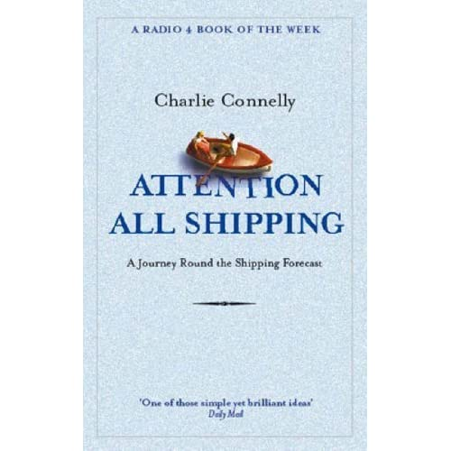 [Attention All Shipping: A Journey Round the Shipping Forecast (Radio 4 Book Of The Week)] [By: Connelly, Charlie] [May, 2005]