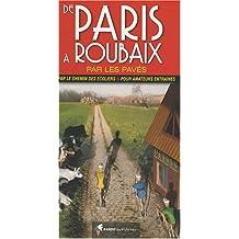 De Paris à Roubaix par les pavés : Par le chemin des écoliers et pour amateurs entraînés
