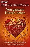 Von ganzem Herzen lieben: Die innerste Kraft des Lebens geben und empfangen
