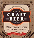 The Craft Beer Cookbook: From IPAs and Bocks to Pilsners and Porters, 100 Artisanal Recipes for Cooking with Beer by Jacquelyn Dodd (2013-11-29)