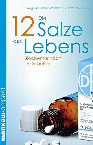 Preisvergleich Produktbild Die 12 Salze des Lebens. Biochemie nach Dr. Schüßler (Kompakt-Ratgeber)