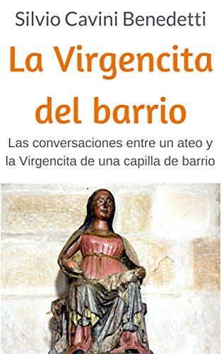 La Virgencita del barrio: Las conversaciones entre un ateo y la Virgencita de una capilla de barrio.