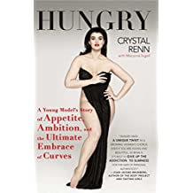 Hungry: A Young Model's Story of Appetite, Ambition and the Ultimate Embrace of Curves (English Edition)