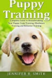 Puppy Training: Complete Guide to Housebreaking Your Puppy, Crate Training, Obedience Training and Behavior Training: Volume 2 (Dog Care) by Jennifer H. Smith (2015-10-04)