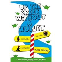 Up The Creek Without A Mullet: A Hair-brained Journey Across the Globe by Simon Varwell (1-Feb-2010) Paperback