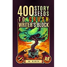 400 Story Seeds to Crush Writer's Block (English Edition)
