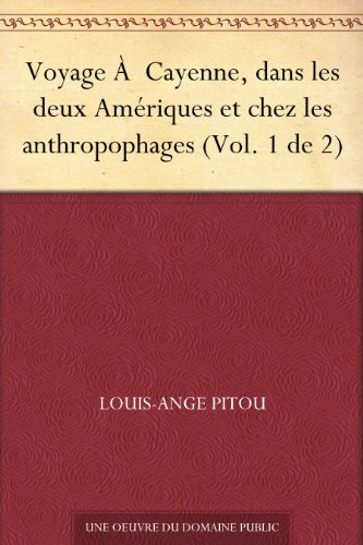 Couverture du livre Voyage À Cayenne, dans les deux Amériques et chez les anthropophages (Vol. 1 de 2)