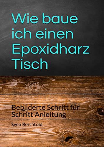 Wie baue ich einen Epoxidharz Tisch: Bebilderte Schritt für Schritt Anleitung -