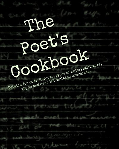 The Poet's Cookbook: Details for over 50 forms, types of meter, structure, rhyme and over 100 writing exercises. (English Edition)