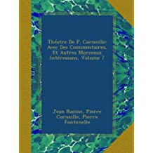 Théatre De P. Corneille: Avec Des Commentaires, Et Autres Morceaux Intéressans, Volume 7