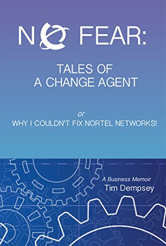 No Fear: Tales of a Change Agent or Why I Couldn't Fix Nortel Networks: A  Business Memoir