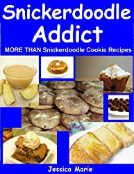 Snickerdoodle Addict: More Than Snickerdoodle Cookie Recipes (English Edition)