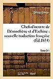 Chefs-D'Oeuvre de Demosthene Et D'Eschine: Nouvelle Traduction Francaise, Precedee Tome 3-1: D'Un Discours Preliminaire Et Accompagnee de Notes Et D'Analyses. (Litterature)