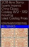 2018 Rare Stamp Experts Imperial China Classic Catalogue 1872 - 1912 Including Latest 2018 Prices: 2018 Nián xīyǒu yóupiào zhuānjiā dìguó zhōngguó mùlù ... zuìxīn yóupiào mùlù jiàgé (English Edition)