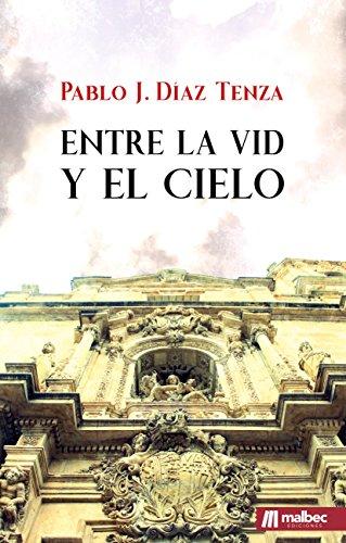 Entre la vid y el cielo. Novela histórica: En los albores del siglo XVII, un pueblo anhela levantar una nueva iglesia por Pablo J. Díaz Tenza