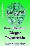 Come diventare Blogger Professionista è una guida per chi ha deciso di intraprendere la professione di Blogger e vuole aprire un suo Blog. Dieci anni di esperienza sul campo in trenta capitoli, trenta cose da sapere. Chi è un blogger, cosa fa...