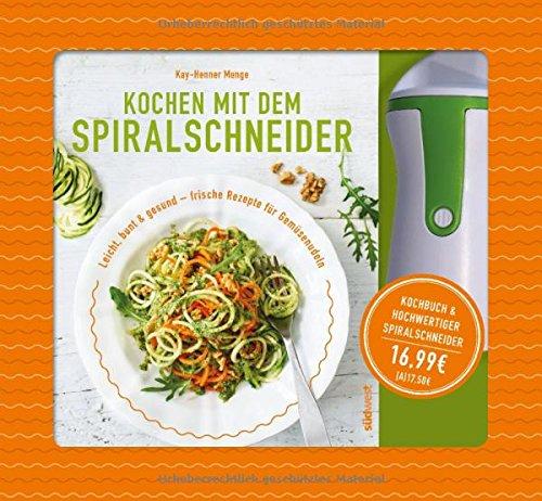 Kochen mit dem Spiralschneider: Leicht, bunt & gesund - frische Rezepte für Gemüsenudeln. Buch mit hochwertigem Spiralschneider