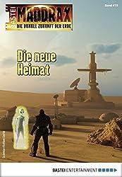 Maddrax 475 - Science-Fiction-Serie: Die neue Heimat