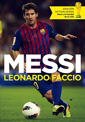 Messi (edición actualizada): Messi y el mundial de su vida (Debate) por Leonardo Faccio