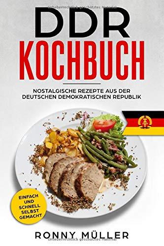 DDR Kochbuch Nostalgische Rezepte aus der Deutschen Demokratischen Republik: Einfach und schnell selbst gemacht.
