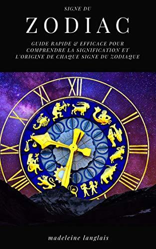 Couverture du livre Signes du zodiaque : Guide Rapide & efficace pour comprendre La signification et l'origine de chaque signe du zodiaque: (astrologie, horoscope, voyance, astral, mythologie, divinisation,)