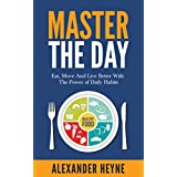 Master The Day: Eat, Move and Live Better With The Power of Daily Habits (English Edition)