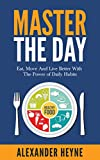 Image de Master The Day: Eat, Move and Live Better With The Power of Daily Habits (English Edition)