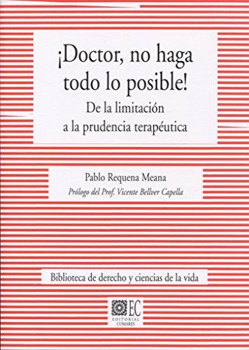 Doctor, no haga lo posible!. De la limitación a la prudencia terapéutica por Requena Meana Pablo