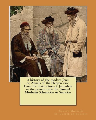 a-history-of-the-modern-jews-or-annals-of-the-hebrew-race-from-the-destruction-of-jerusalem-to-the-p