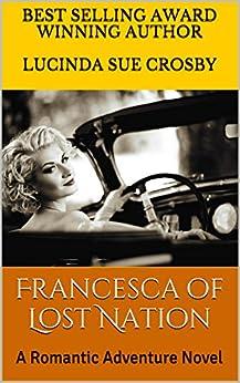 Francesca of Lost Nation: A Romantic Adventure Novel by [Crosby, Lucinda Sue]