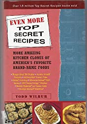 Even More Top Secret Recipes, More Amazing Kitchen Clones of America's Favorite Brand-Name Foods by Todd Wilbur (2002-08-01)