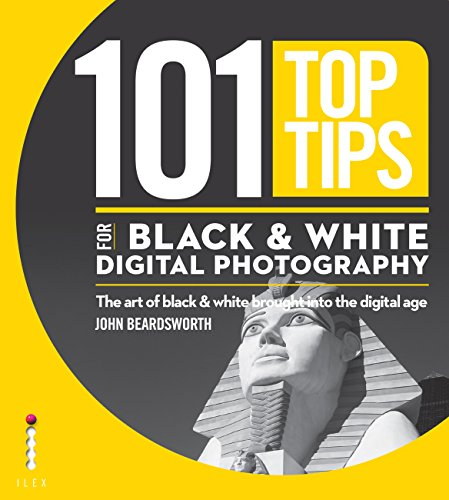 101 Top Tips for Black & White Digital Photography: The Art of Black & White Brought into the Digital Age (101 Photography Tips) (English Edition)