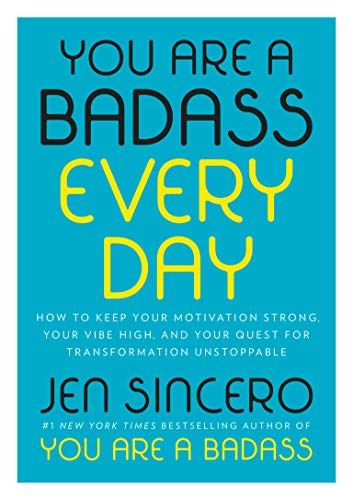 You Are a Badass Every Day: How to Keep Your Motivation Strong, Your Vibe High, and Your Quest for Transformation Unstoppable