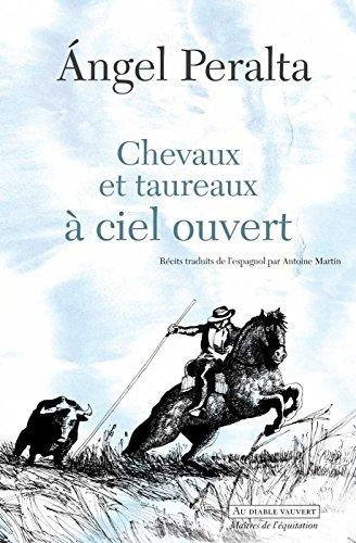 Chevaux et taureaux a? ciel ouvert (Maîtres de l'équitation) (French Edition)
