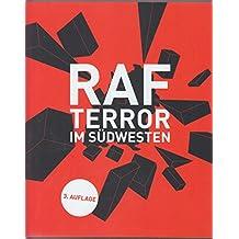 RAF - Terror im Südwesten: Katalog zur Ausstellung im Haus der Geschichte Baden-Württemberg, Stuttgart 14. Juni 2013 bis 23. Februar 2014