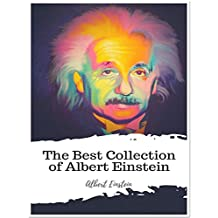 The Best Collection of Albert Einstein: (Best Works Include Relativity - The Special and General Theory, Sidelights on Relativity)