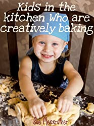 Kids in the kitchen who are creatively baking (Just for kids Book 2) (English Edition)