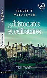 Aristocrates et célibataires - Trilogie intégrale : Le play-boy de Mulberry Hall - Une si mystérieuse attiranc