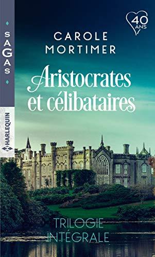 Aristocrates et célibataires - Trilogie intégrale : Le play-boy de Mulberry Hall - Une si mystérieuse attirance - Troublant affrontement (Sagas) (French Edition)