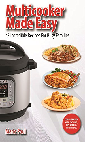 Multicooker Made Easy: 43 Incredible Recipes for Busy Families (multicooker cookbook, everyday instant pot, small pressure cooker recipes, pressure cooker made simple) (English Edition)