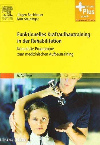 Funktionelles Kraftaufbautraining in der Rehabilitation: Komplette Programme zum medizinischen Aufbautraining - mit Zugang zum Elsevier-Portal by Jürgen Buchbauer (2008-10-06)