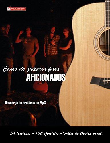 Curso de guitarra para aficionados: Aprenda a tocar su música favorita de una forma rápida y sencilla por Miguel Antonio Martínez Cuellar