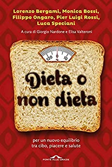 Dieta o non dieta: Per un nuovo equilibrio tra cibo, piacere e salute di [Aa.Vv.]